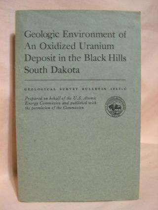 GEOLOGICAL ENVIRONMENT OF AN OXIDIZED URANIUM DEPOSIT IN THE BLACK HILLS, SOUTH DAKOTA;...