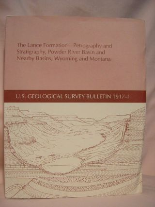 THE LANCE FORMATION - PETROGRAPHY AND STRATIGRAPHY, POWDER RIVER BASIN AND NEARBY BASINS, WYOMING AND MONTANA; GEOLOGICAL SURVEY BULLETIN 1917-I. Carol Waite Connor.