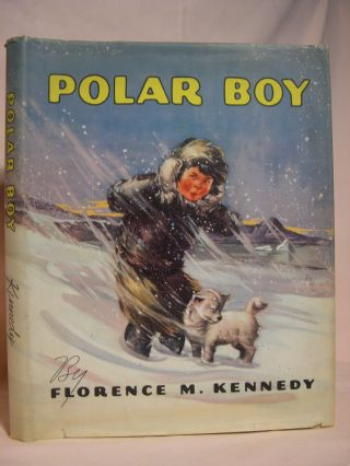 POLAR BOY, BEING THE STORY OF ARKLIO... A LITTLE ESKIMO BOY WHO LIVES IN GREENLAND. Florence M....