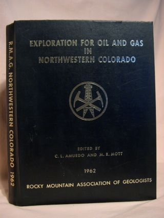 EXPLORATION FOR OIL AND GAS IN NORTHWESTERN COLORADO, 1962. C. L. Amuedo, Max R. Mott
