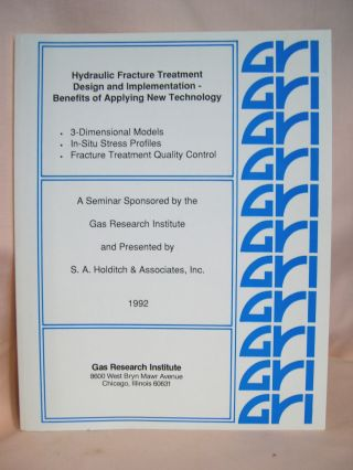 HYDRAULIC FRACTURE TREATMENT DESIGN AND IMPLEMENTATION - BENEFITS OF APPLYING NEW TECHNOLOGY