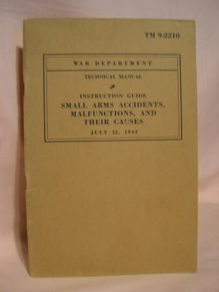 INSTRUCTION GUIDE, SMALL ARMS ACCIDENTS, MALFUNCTIONS, AND THEIR CAUSES; TECHNICAL MANUAL TM NO....