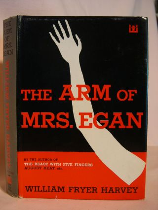 THE ARM OF MRS. EGAN AND OTHER STRANGE STORIES. William Fryer Harvey