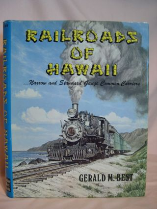 RAILROADS OF HAWAII... NARROW AND STANDARD GAUGE COMMON CARRIERS. Gerald M. Best