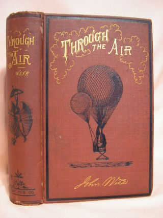 THROUGH THE AIR: A NARRATIVE OF FORTY YEARS' EXPERIENCE AS AN AËRONAUT. COMPRISING A HISTORY OF...