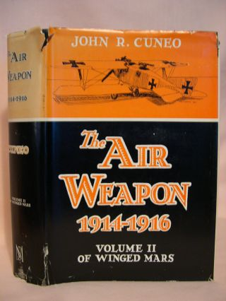 THE AIR WEAPON 1914-1916: VOLUME II OF WINGED MARS. John R. Cuneo