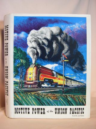 MOTIVE POWER OF THE UNION PACIFIC. William Kratville, Harold E. Ranks