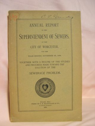ANNUAL REPORT OF THE SUPERINTENDENT OF SEWERS, OF THE CITY OF WORCESTER FOR THE YEAR ENDING...