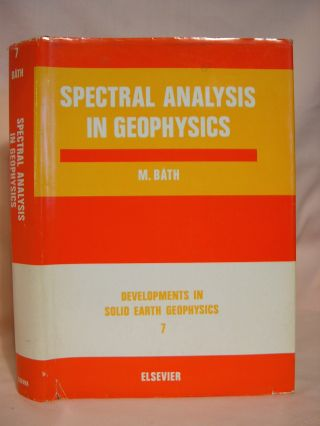 SPECTRAL ANALYSIS IN GEOPHYSICS. DEVELOPMENTS IN SOLID EARTH GEOPHYSICS 7. Markus Båth