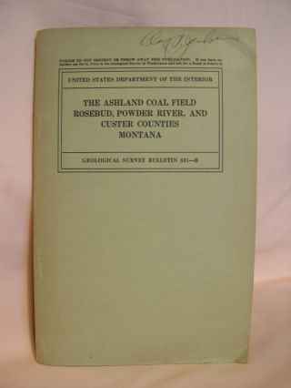 THE ASHLAND COAL FIELD, ROSEBUD, POWDER RIVER, AND CUSTER COUNTIES, MONTANA; GEOLOGICAL SURVEY BULLETIN 831-B. N. W. Bass.
