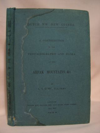 DUTCH N.W. NEW GUINEA. A CONTRIBUTION TO THE PHYTOGEOGRAPHY AND FLORA OF THE ARFAK MOUNTAINS,...