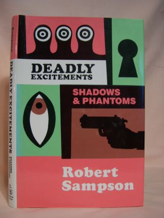 DEADLY EXCITEMENTS; SHADOWS AND PHANTOMS. Robert Sampson