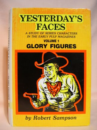 YESTERDAY'S FACES; A STUDY OF SERIES CHARACTERS IN THE EARLY PULP MAGAZINES, VOLUME I [1] - GLORY...