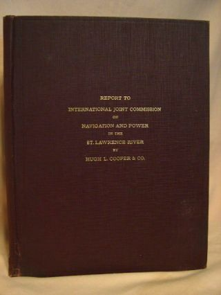 REPORT TO INTERNATIONAL JOINT COMMISSION ON NAVIGATION AND POWER IN THE ST. LAWRENCE RIVER. Hugh...