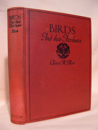 BIRDS AND THEIR ATTRIBUTES. Glover Morrill Allen.