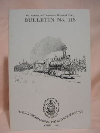 THE RAILWAY AND LOCOMOTIVE HISTORICAL SOCIETY, BULLETIN 118, APRIL, 1968. Charles E. Fisher