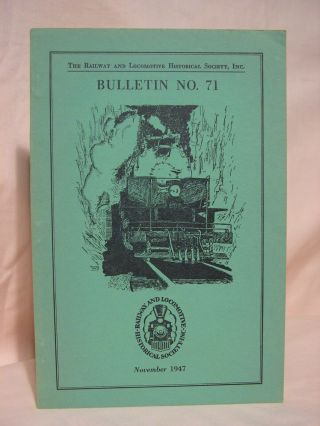 THE RAILWAY AND LOCOMOTIVE HISTORICAL SOCIETY, BULLETIN 71, NOVEMBER 1947. Charles E. Fisher