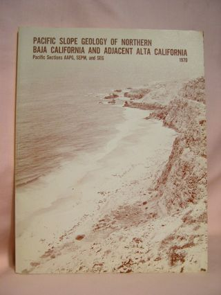 PACIFIC SLOPE GEOLOGY OF NORTHERN BAJA CALIFORNIA AND ADJACENT ALTA CALIFORNIA; GEOLOGICAL GUIDEBOOK FOR THE 1970 FALL FIELD TRIP...