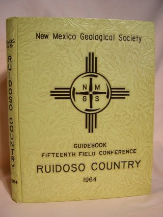 GUIDEBOOK OF THE RUIDOSO COUNTRY; FIFTEENTH FIELD CONFERENCE, OCTOBER 16, 17 AND 18, 1964. Sidney...