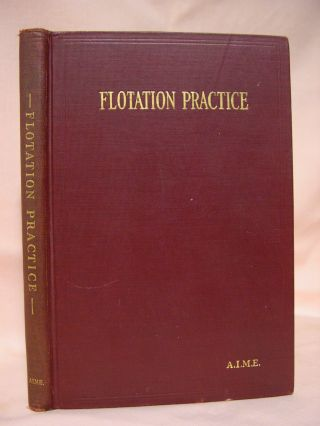 FLOTATION PRACTICE; PAPERS AND DISCUSSIONS PRESENTED AT MEETINGS HELD AT SALT LAKE CITY, AUGUST,...