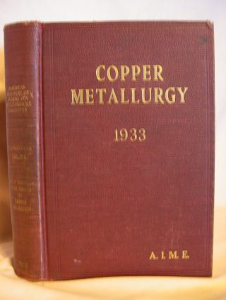 TRANSACTIONS OF THE AMERICAN INSTITUTE OF MINING AND METALLURGICAL ENGINEERS, VOL. 106; COPPER...