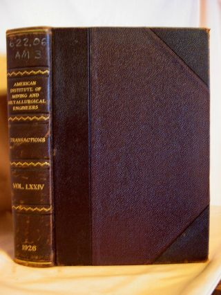 TRANSACTIONS OF THE AMERICAN INSTITUTE OF MINING AND METALLURGICAL ENGINEERS, VOL. LXXIV [74