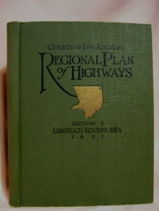 A COMPREHENSIVE REPORT ON THE REGIONAL PLAN OF HIGHWAYS; SECTION 4, LONG BEACH - REDONDO AREA