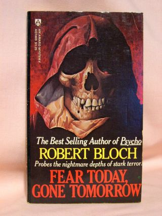 FEAR TODAY, GONE TOMORROW. Robert Bloch
