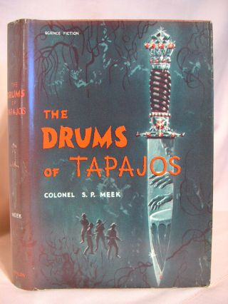 THE DRUMS OF TAPAJOS. S. P. Meek, Colonel