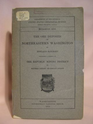 THE ORE DEPOSITS OF NORTHEASTERN WASHINGTON and THE REPUBLIC MINING DISTRICT; GEOLOGICAL SURVEY BULLETIN 550. Howland Bancroft, Waldemar Lindgren.