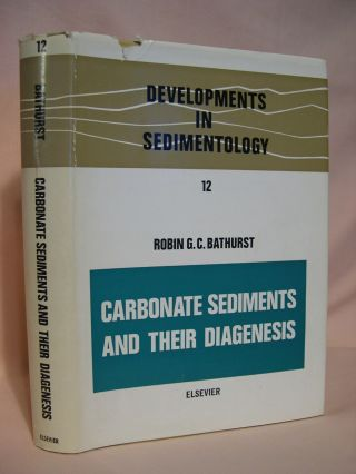 CARBONATE SEDIMENTS AND THEIR DIAGENESIS; DEVELOPMENTS IN SEDIMENTOLOGY 12. Robin G. C. Bathurst
