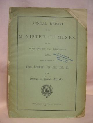 ANNUAL REPORT OF THE MINISTER OF MINES FOR THE YEAR ENDING 31ST DECEMBER 1885, BEING AN ACCOUNT...