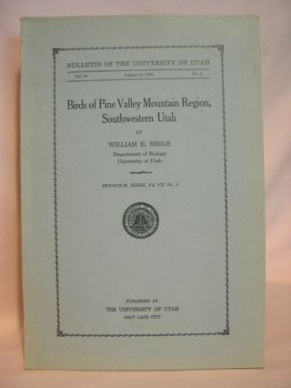 BIRDS OF PINE VALLEY MOUNTAIN REGION, SOUTHWESTERN UTAH; BULLETIN OF THE UNIVERSITY OF UTAH, VOL....