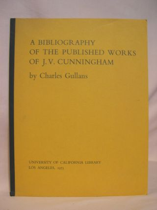 A BIBLIOGRAPHY OF THE PUBLISHED WORKS OF J.V. CUNNINGHAM. Charles Gullans