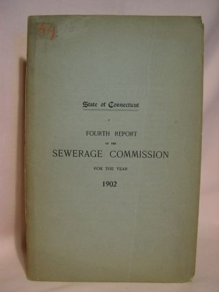 FOURTH ANNUAL REPORT OF THE SEWERAGE COMMISSION TO THE GOVERNOR FOR THE YEAR 1902: STATE OF...