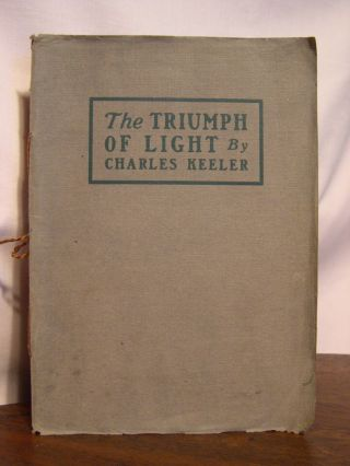 THE TRIUMPH OF LIGHT; A CALIFORNIA MIDWINTER SUN MYSTERY. Charles Keeler