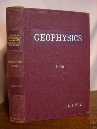 TRANSACTIONS OF THE AMERICAN INSTITUTE OF MINING AND METALLURGICAL ENGINEERS, VOLUME 164; GEOPHYSICS, 1945