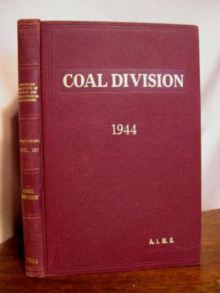 TRANSACTIONS OF THE AMERICAN INSTITUTE OF MINING AND METALLURGICAL ENGINEERS, VOLUME 157; COAL DIVISION, 1944