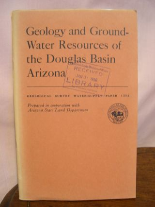 GEOLOGY AND GROUND-WATER RESOURCES OF THE DOUGLAS BASIN, ARIZONA, with a section on CHEMICAL...