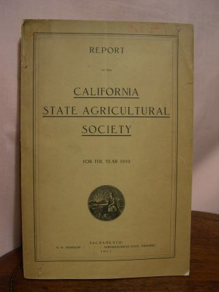 REPORT OF THE CALIFORNIA STATE AGRICULTURAL SOCIETY FOR THE YEAR 1910