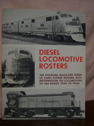 DIESEL LOCOMOTIVE ROSTERS; THE RAILROAD MAGAZINE SERIES OF EARLY-POWER ROSTERS WITH INFORMATION ON LOCOMOTIVES OF 484 ROADS, 1930s TO 1960s