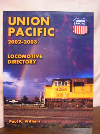 UNION PACIFIC LOCOMOTIVE DIRECTORY 2002-2003. Paul K. Withers
