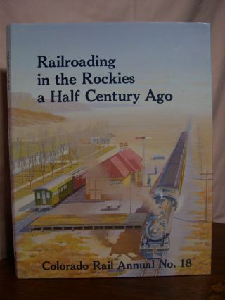 COLORADO RAIL ANNUAL NO. 18: RAILROADING IN THE ROCKIES A HALF CENTURY AGO. Charles Albi,...