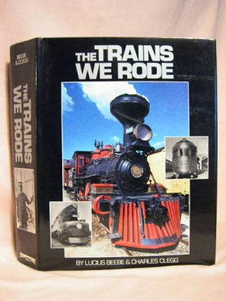 THE TRAINS WE RODE. Lucius Beebe, Charles Clegg.