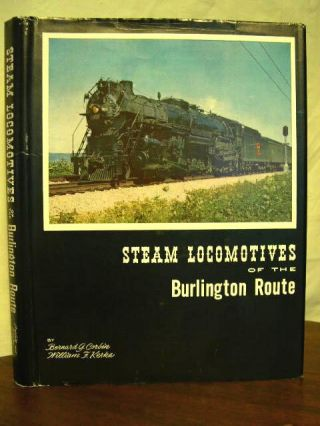 STEAM LOCOMOTIVES OF THE BURLINGTON ROUTE. Bernard G. Corbin, William F. Kerka