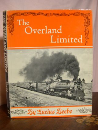 THE OVERLAND LIMITED. Lucius Beebe.