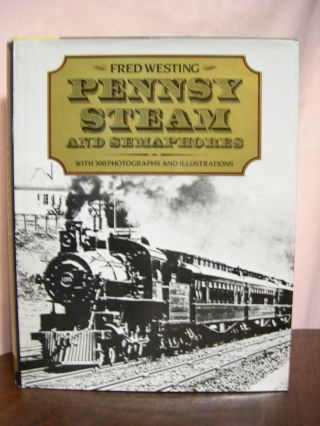 PENNSY STEAM AND SEMAPHORES. Fred Westing