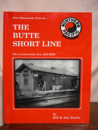 OVER HOMESTAKE PASS ON... THE BUTTE SHORT LINE: THE CONSTRUCTION ERA 1888-1929. Bill Taylor, Jan...