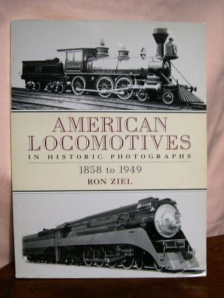 AMERICAN LOCOMOTIVES IN HISTORIC PHOTOGRAPHS, 1858 TO 1949. Ron Ziel