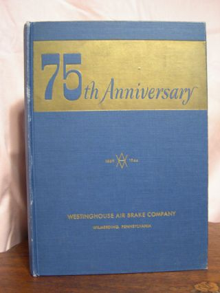 75th ANNIVERSARY OF THE WESTINGHOUSE AIR BRAKE COMPANY: COMMEMORATING THREE-QUARTERS OF A CENTURY OF PIONEERING
